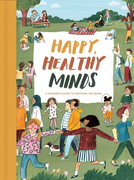The difficulties today's children can encounter are tackled in a new book, Happy, Healthy Minds written by The School of Life (theschooloflife.com), a global team of writers, philosophers, psychologists and psychotherapists that helps people lead more fulfilled lives.