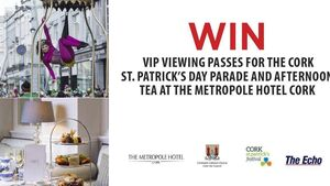 WIN VIP VIEWING PASSES FOR THE CORK ST. PATRICK'S DAY PARADE AND AFTERNOON TEA AT THE METROPOLE HOTEL CORK