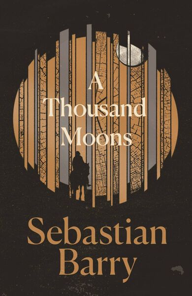 A Thousand Moons by Sebastian Barry.