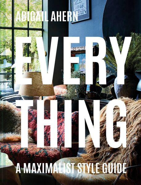 Everything: A Maximalist Style Guide by Abigail Ahern is published by Pavilion.