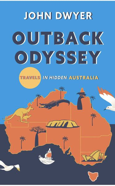 Outback Odyssey, Travels in Hidden Australia by John Dwyer.